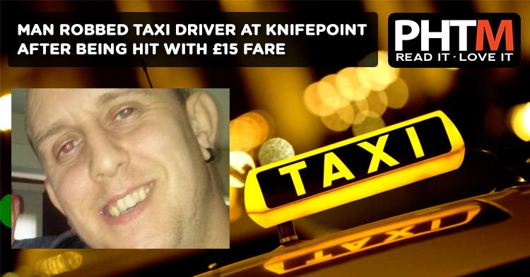 MAN ROBBED TAXI DRIVER AT KNIFEPOINT AFTER BEING HIT WITH £15 FARE