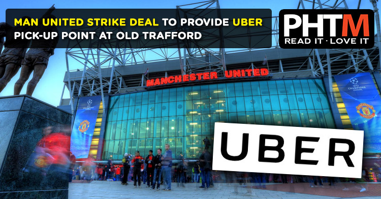MAN UNITED STRIKE DEAL TO PROVIDE UBER PICK-UP POINT  AT OLD TRAFFORD