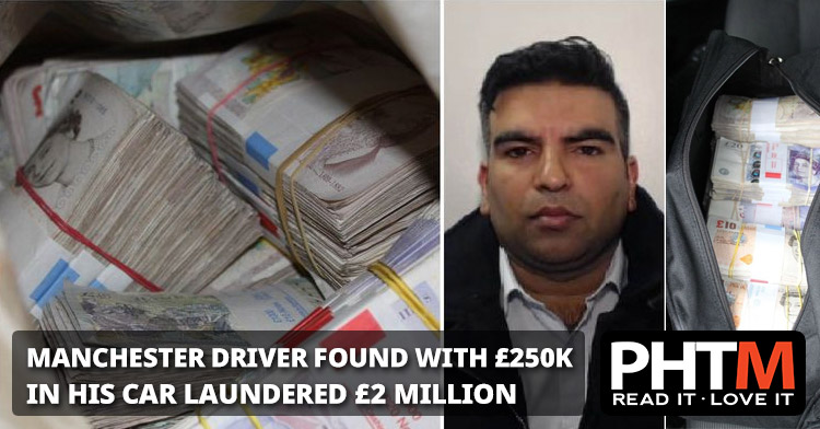 MANCHESTER DRIVER WHO WAS FOUND WITH £250K IN HIS CAR LAUNDERED £2 MILLION IN ONE MONTH