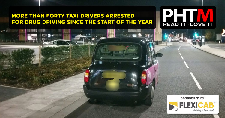 MORE THAN FORTY TAXI DRIVERS ARRESTED FOR DRUG DRIVING SINCE THE START OF THE YEAR