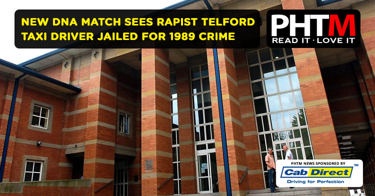 NEW DNA MATCH SEES RAPIST TELFORD TAXI DRIVER JAILED FOR 1989 CRIME