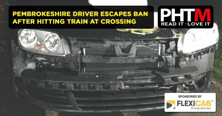 PEMBROKESHIRE DRIVER ESCAPES BAN AFTER HITTING TRAIN AT CROSSING