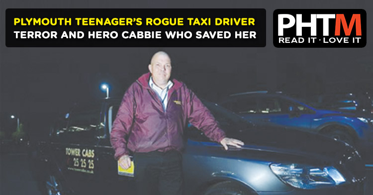 PLYMOUTH TEENAGER'S ROGUE TAXI DRIVER TERROR –  AND THE HERO CABBIE WHO SAVED HER