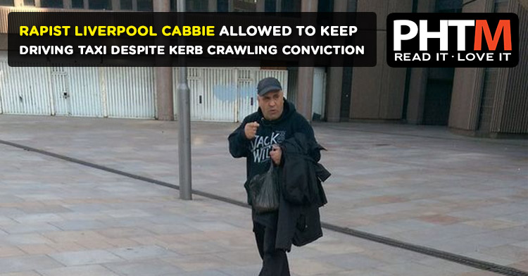 RAPIST LIVERPOOL CABBIE ALLOWED TO KEEP DRIVING TAXI DESPITE KERB CRAWLING CONVICTION