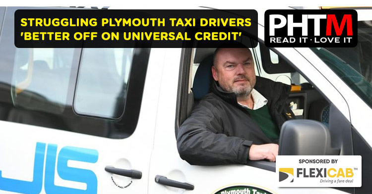 STRUGGLING PLYMOUTH TAXI DRIVERS BETTER OFF ON UNIVERSAL CREDIT