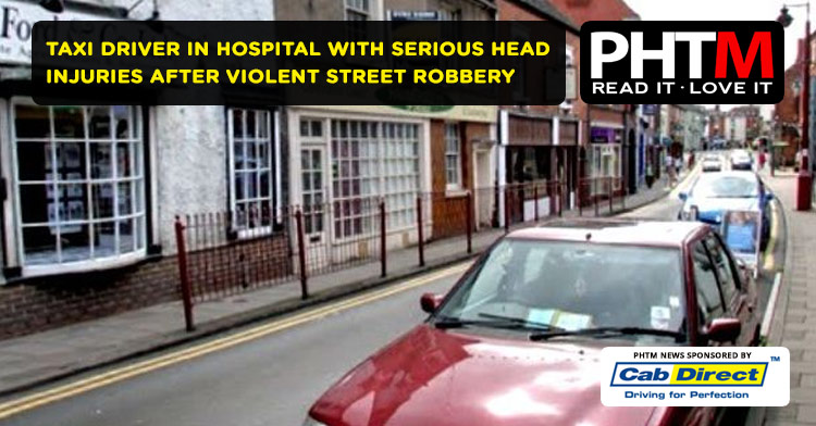 TAXI DRIVER IN HOSPITAL WITH SERIOUS HEAD INJURIES AFTER VIOLENT STREET ROBBERY