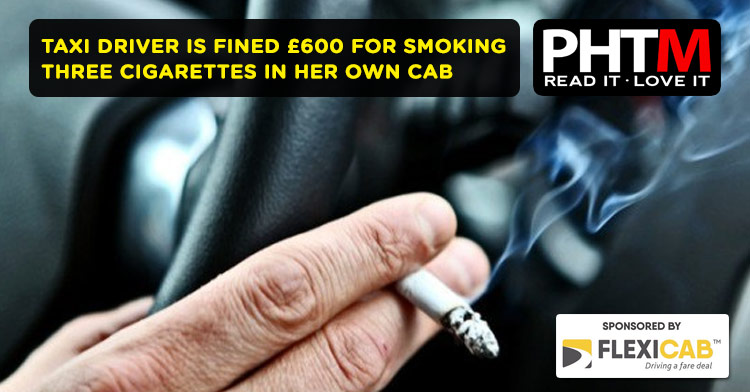 TAXI DRIVER IS FINED £600 FOR SMOKING THREE CIGARETTES IN HER OWN CAB