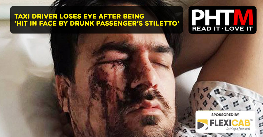TAXI DRIVER LOSES EYE AFTER BEING 'HIT IN FACE BY DRUNK PASSENGER'S STILETTO'