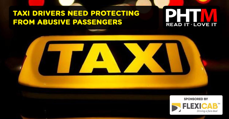 TAXI DRIVERS NEED PROTECTING FROM ABUSIVE PASSENGERS