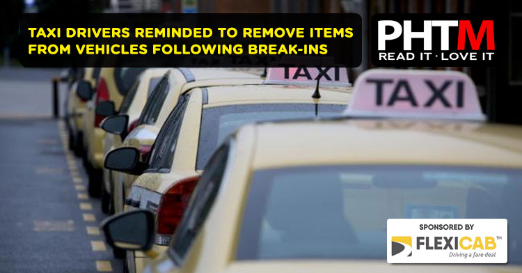 TAXI DRIVERS REMINDED TO REMOVE ITEMS FROM VEHICLES FOLLOWING BREAK-INS