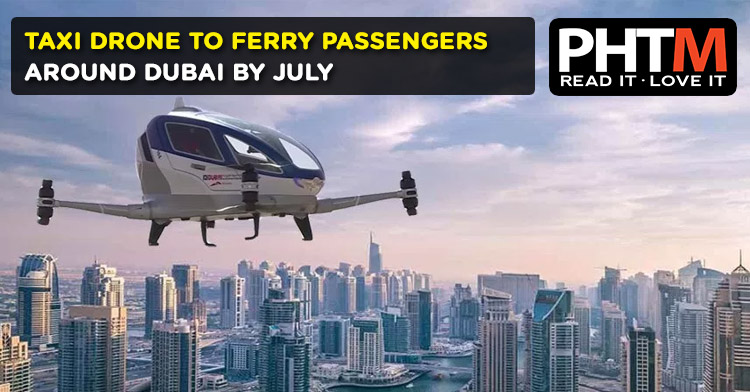 TAXI DRONE TO FERRY PASSENGERS AROUND DUBAI BY JULY