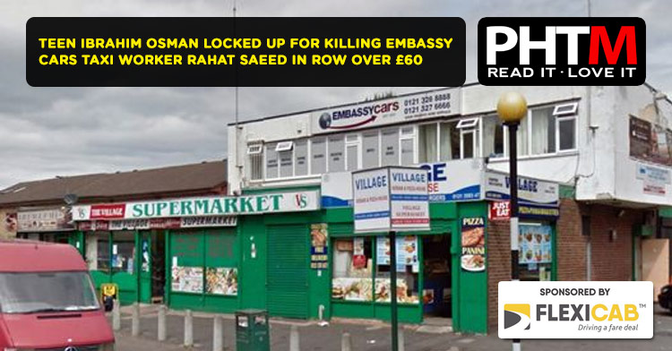 TEEN IBRAHIM OSMAN LOCKED UP FOR KILLING EMBASSY CARS TAXI WORKER RAHAT SAEED IN ROW OVER £60