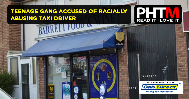 TEENAGE GANG ACCUSED OF RACIALLY ABUSING TAXI DRIVER