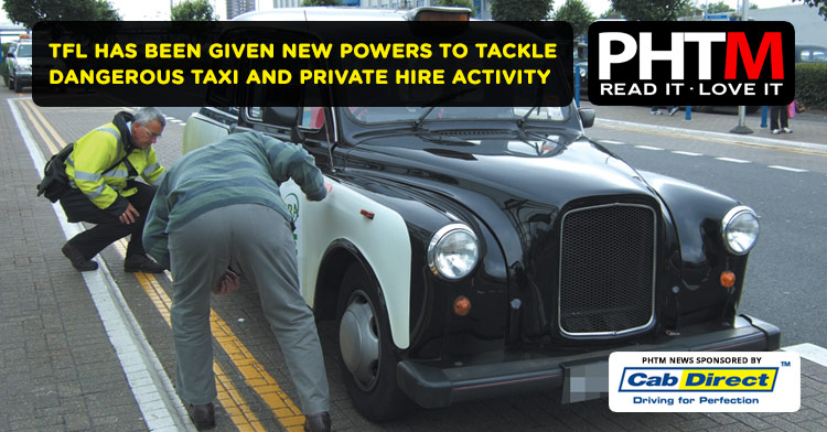 TFL HAS BEEN GIVEN NEW POWERS TO TACKLE DANGEROUS TAXI AND PRIVATE HIRE ACTIVITY