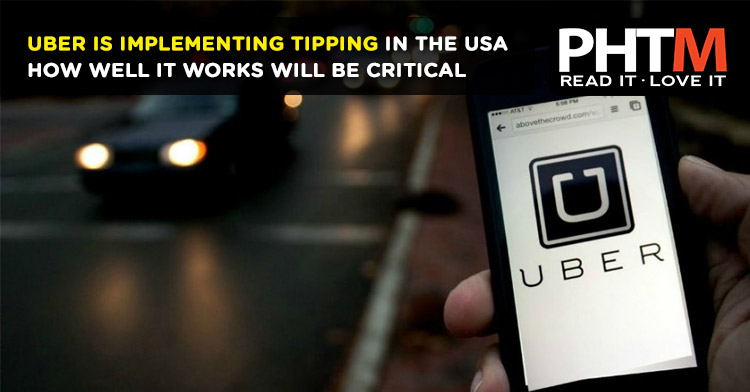 UBER IS IMPLEMENTING TIPPING IN THE USA -   HOW WELL IT WORKS WILL BE CRITICAL