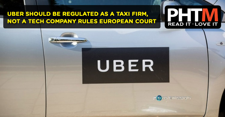 UBER SHOULD BE REGULATED AS A TAXI FIRM, NOT A TECH COMPANY RULES EUROPEAN COURT