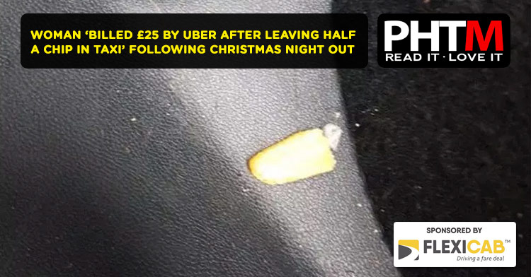 WOMAN BILLED 25 BY UBER AFTER LEAVING HALF A CHIP IN TAXI FOLLOWING CHRISTMAS NIGHT OUT