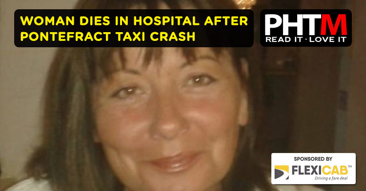 WOMAN DIES IN HOSPITAL AFTER PONTEFRACT TAXI CRASH