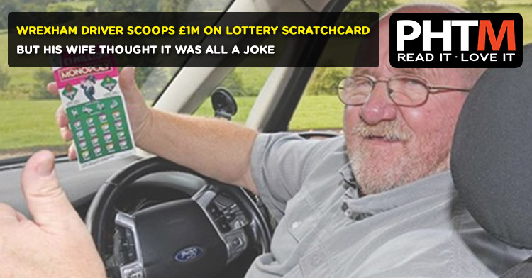 WREXHAM DRIVER SCOOPS 1M ON LOTTERY SCRATCHCARD BUT HIS WIFE THOUGHT IT WAS ALL A JOKE