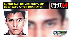 LUTON TAXI DRIVER GUILTY OF 2007 RAPE AFTER DNA MATCH