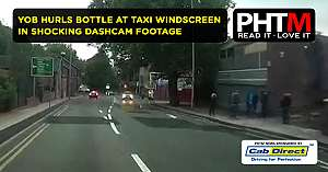 YOB HURLS BOTTLE AT TAXI WINDSCREEN IN SHOCKING DASHCAM FOOTAGE