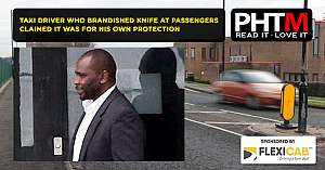 TAXI DRIVER WHO BRANDISHED KNIFE AT PASSENGERS CLAIMED IT WAS FOR HIS OWN PROTECTION