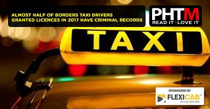 ALMOST HALF OF BORDERS TAXI DRIVERS GRANTED LICENCES IN 2017 HAVE CRIMINAL RECORDS