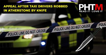 APPEAL AFTER TAXI DRIVERS ROBBED IN ATHERSTONE BY KNIFE