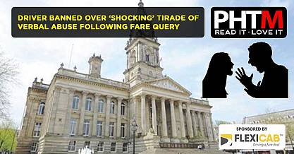 BOLTON DRIVER BANNED OVER SHOCKING TIRADE OF VERBAL ABUSE FOLLOWING FARE QUERY