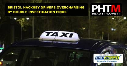BRISTOL HACKNEY DRIVERS OVERCHARGING BY DOUBLE INVESTIGATION FINDS