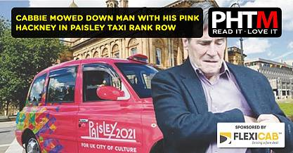 CABBIE MOWED DOWN MAN WITH HIS PINK HACKNEY IN PAISLEY TAXI RANK ROW