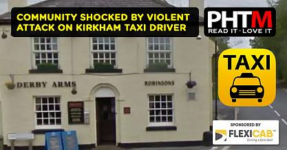 COMMUNITY SHOCKED BY VIOLENT ATTACK ON KIRKHAM TAXI DRIVER