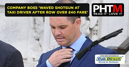 COMPANY BOSS WAVED 4FT SHOTGUN AT TAXI DRIVER AFTER ROW OVER £40 FARE
