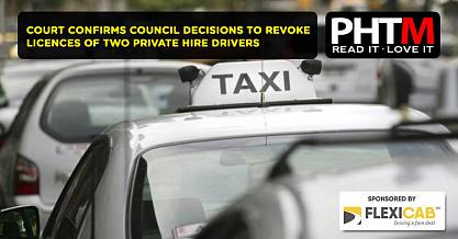 COURT CONFIRMS COUNCIL DECISIONS TO REVOKE LICENCES OF TWO PRIVATE HIRE DRIVERS