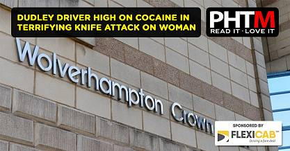 DUDLEY DRIVER HIGH ON COCAINE IN TERRIFYING KNIFE ATTACK ON WOMAN