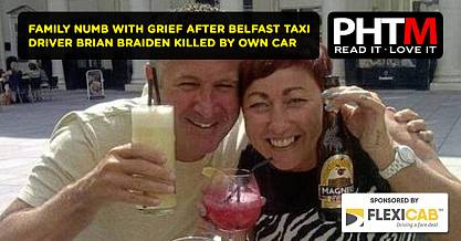 FAMILY NUMB WITH GRIEF AFTER BELFAST TAXI DRIVER BRIAN BRAIDEN KILLED BY OWN CAR