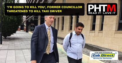 IM GOING TO KILL YOU FORMER COUNCILLOR THREATENED TO KILL TAXI DRIVER