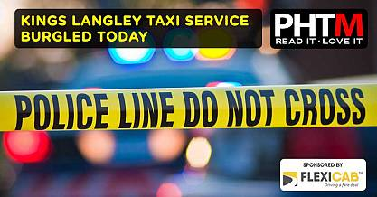 KINGS LANGLEY TAXI SERVICE BURGLED TODAY