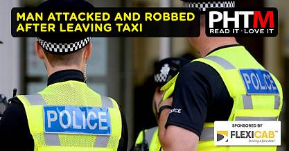 MAN ATTACKED AND ROBBED AFTER LEAVING TAXI