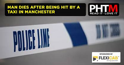 MAN DIES AFTER BEING HIT BY A TAXI IN MANCHESTER