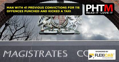 MAN WITH 41 PREVIOUS CONVICTIONS FOR 116 OFFENCES PUNCHED AND KICKED A TAXI