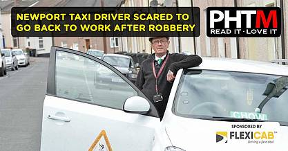 NEWPORT TAXI DRIVER SCARED TO GO BACK TO WORK AFTER ROBBERY