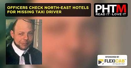 OFFICERS CHECK NORTH EAST HOTELS FOR MISSING TAXI DRIVER
