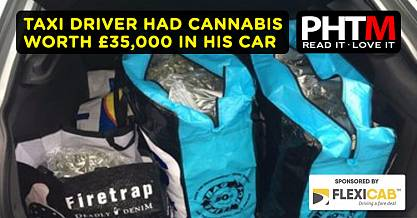 TAXI DRIVER HAD CANNABIS WORTH 35000 IN HIS CAR
