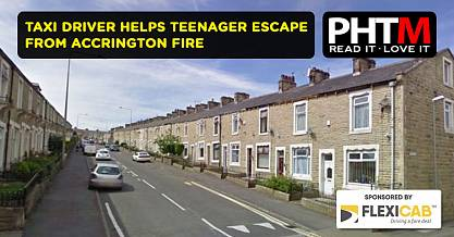 TAXI DRIVER HELPS TEENAGER ESCAPE FROM ACCRINGTON FIRE