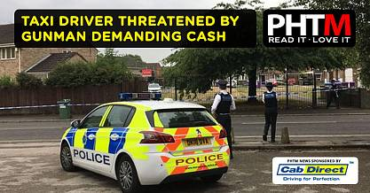 TAXI DRIVER THREATENED BY GUNMAN DEMANDING CASH