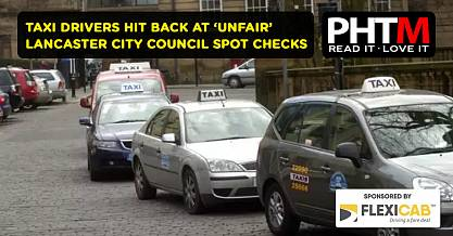 TAXI DRIVERS HIT BACK AT UNFAIR LANCASTER CITY COUNCIL SPOT CHECKS