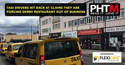 TAXI DRIVERS HIT BACK AT CLAIMS THEY ARE FORCING DERBY RESTAURANT OUT OF BUSINESS