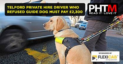 TELFORD PRIVATE HIRE DRIVER WHO REFUSED GUIDE DOG MUST PAY 2300