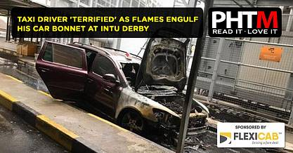 TAXI DRIVER TERRIFIED AS FLAMES ENGULF HIS CAR BONNET AT INTU DERBY